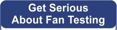 Get serious about fan testing